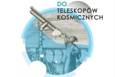 Od lunety Galileusza do teleskopów kosmicznych